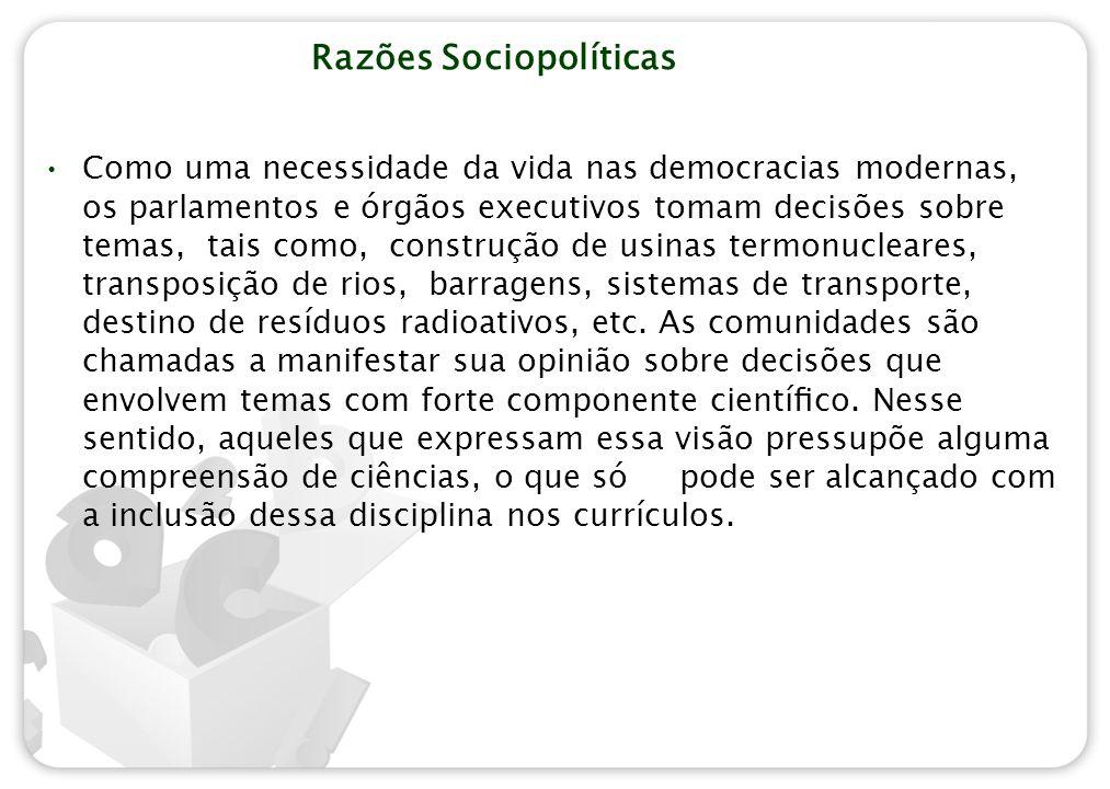 Razões Sociopolíticas Como uma necessidade da vida nas democracias modernas, os parlamentos e órgãos executivos tomam decisões sobre temas, tais como,