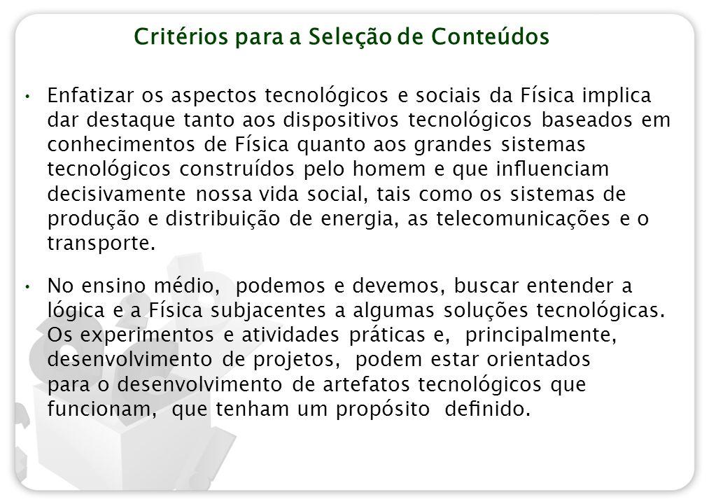Critérios para a Seleção de Conteúdos Enfatizar os aspectos tecnológicos e sociais da Física implica dar destaque tanto aos dispositivos tecnológicos