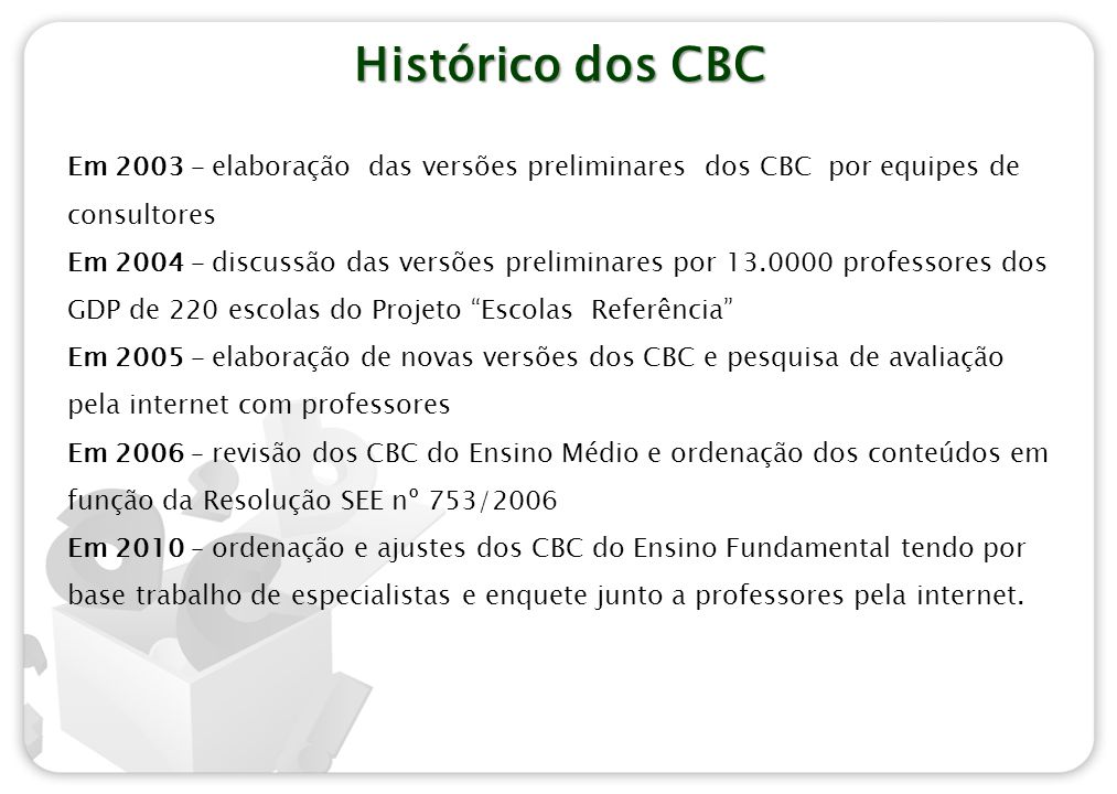 IMPORTÂNCIA DO CBC O conteúdo básico comum será parte obrigatória de todas as escolas estaduais de Minas é a base necessária para que o aluno seja capaz de construir o aprendizado em cada disciplina.