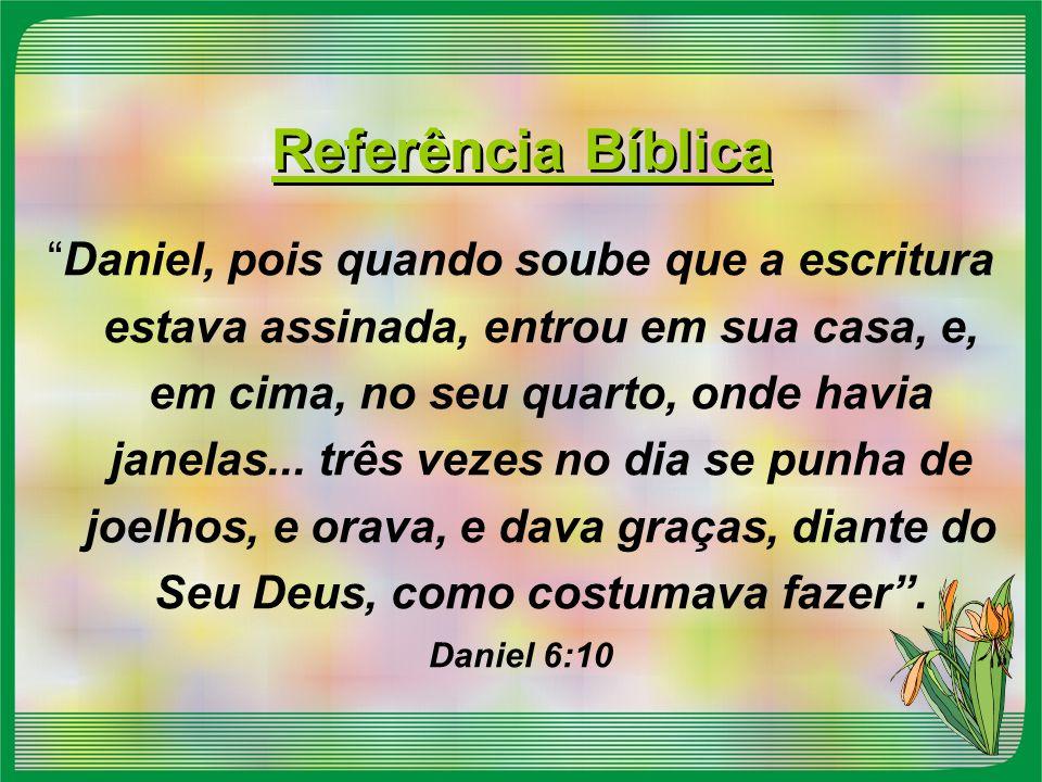 """Referência Bíblica """"Daniel, pois quando soube que a escritura estava assinada, entrou em sua casa, e, em cima, no seu quarto, onde havia janelas... tr"""