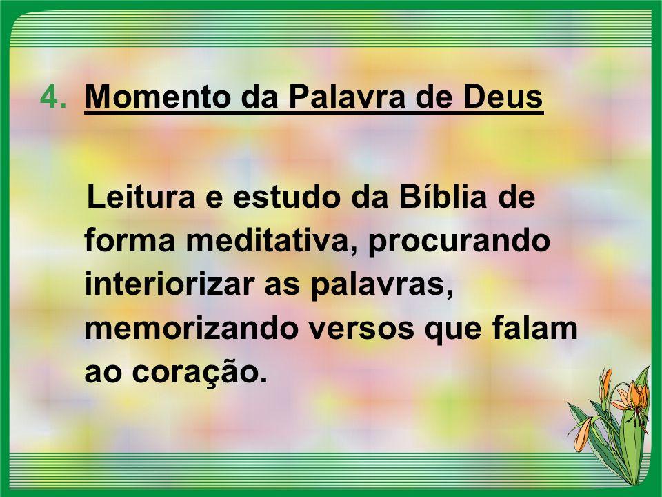 4.Momento da Palavra de Deus Leitura e estudo da Bíblia de forma meditativa, procurando interiorizar as palavras, memorizando versos que falam ao cora
