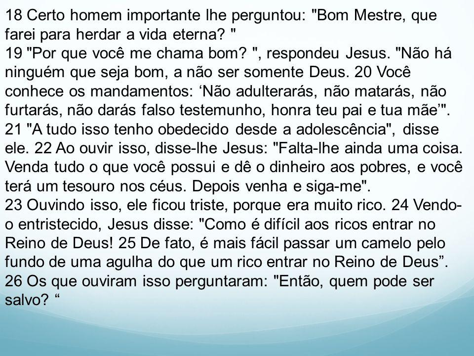 27 Jesus respondeu: O que é impossível para os homens é possível para Deus .