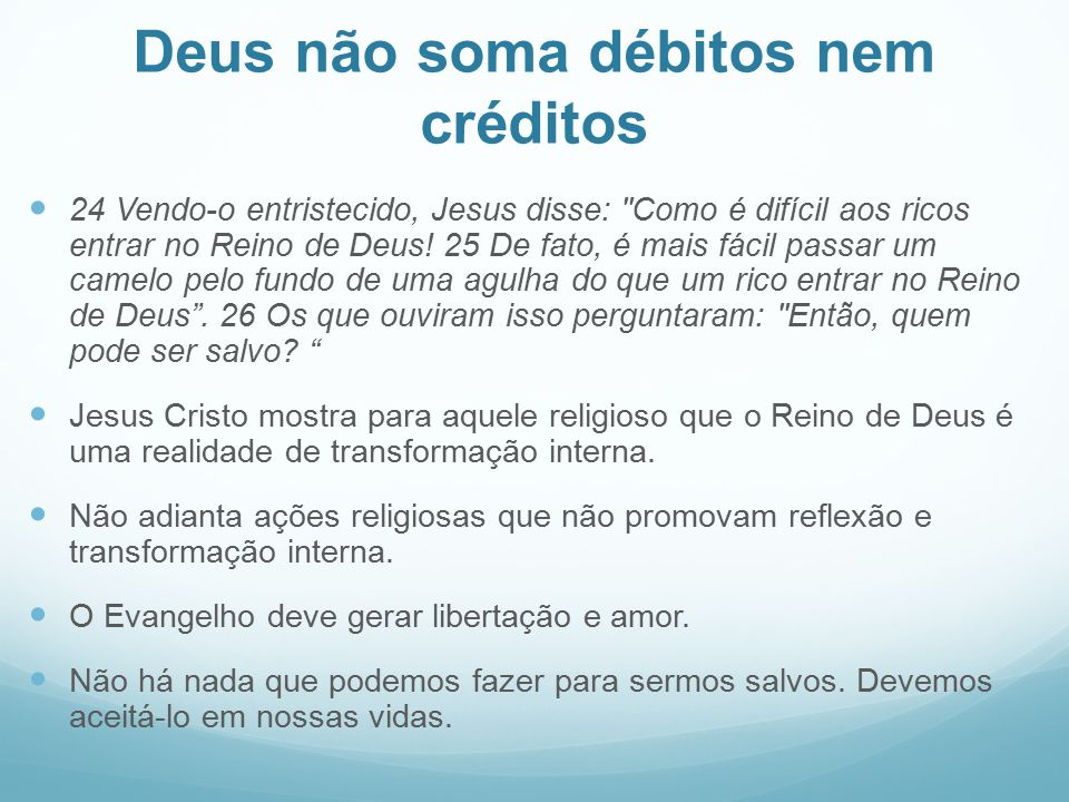 Deus não soma débitos nem créditos 24 Vendo-o entristecido, Jesus disse: