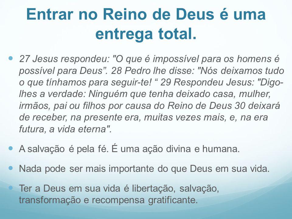 Entrar no Reino de Deus é uma entrega total. 27 Jesus respondeu: