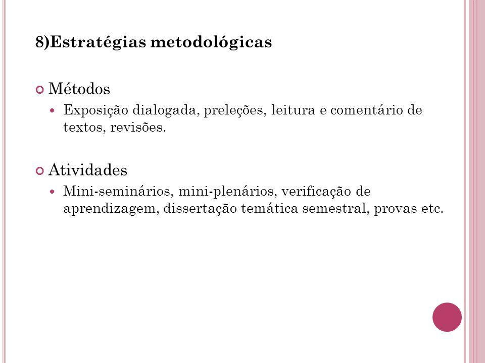 8)Estratégias metodológicas Métodos Exposição dialogada, preleções, leitura e comentário de textos, revisões.