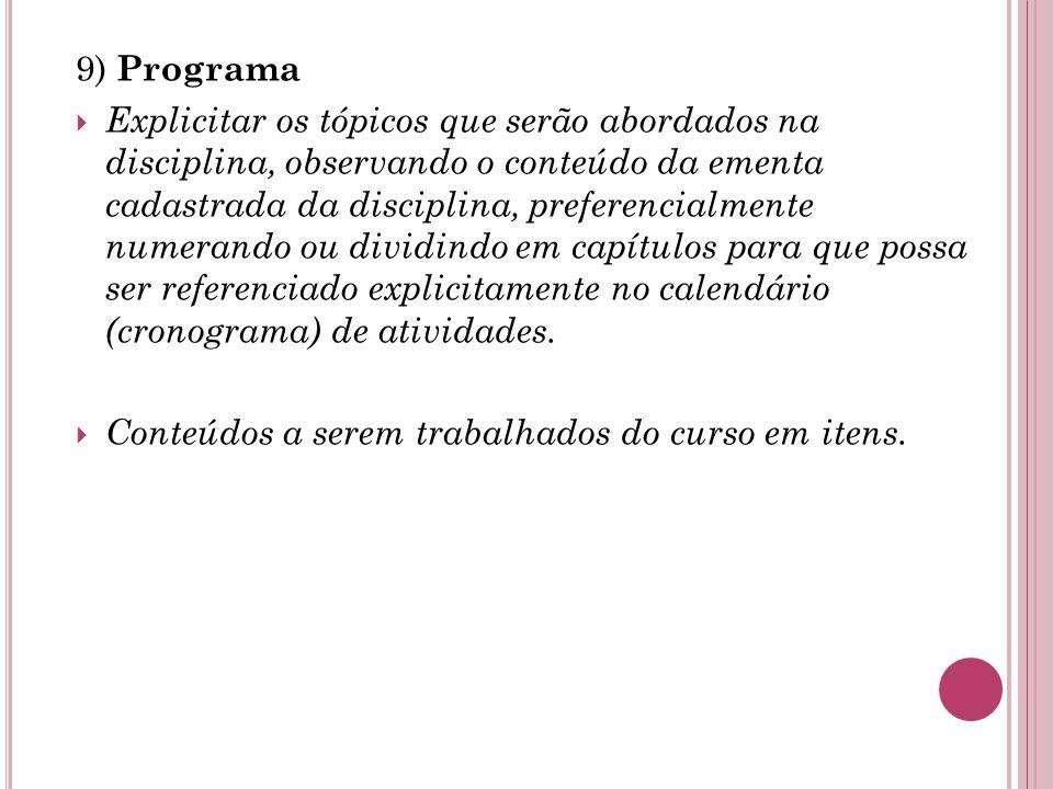 9) Programa  Explicitar os tópicos que serão abordados na disciplina, observando o conteúdo da ementa cadastrada da disciplina, preferencialmente numerando ou dividindo em capítulos para que possa ser referenciado explicitamente no calendário (cronograma) de atividades.