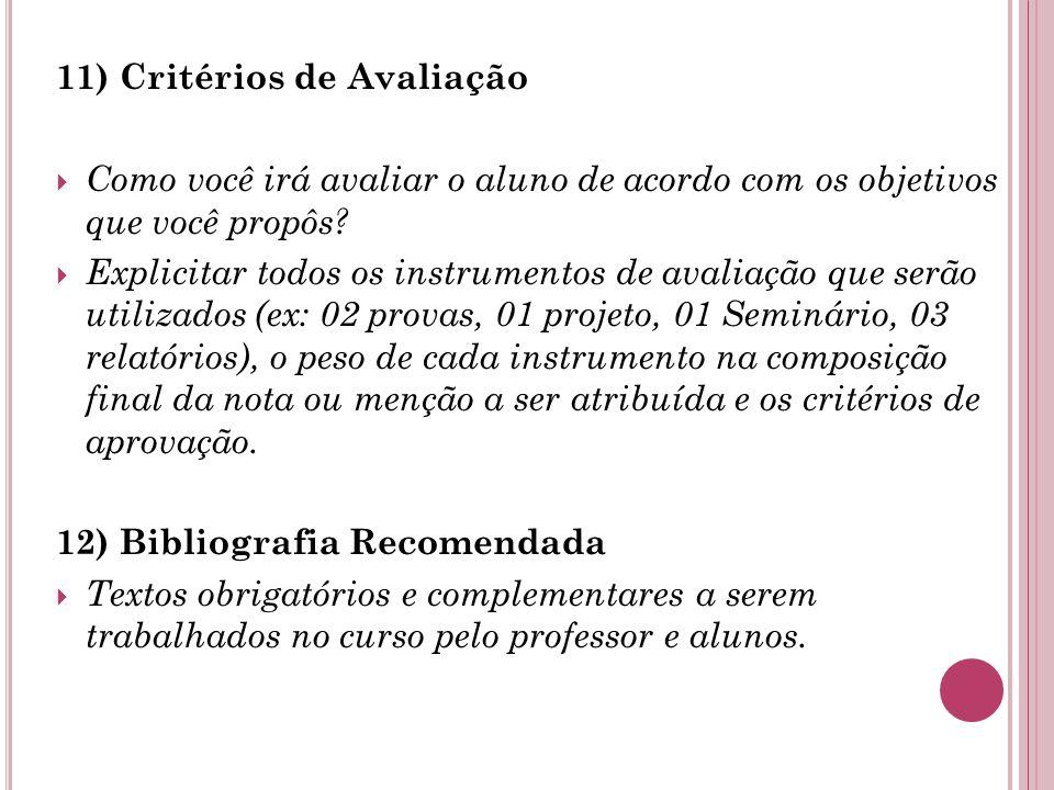 11) Critérios de Avaliação  Como você irá avaliar o aluno de acordo com os objetivos que você propôs.