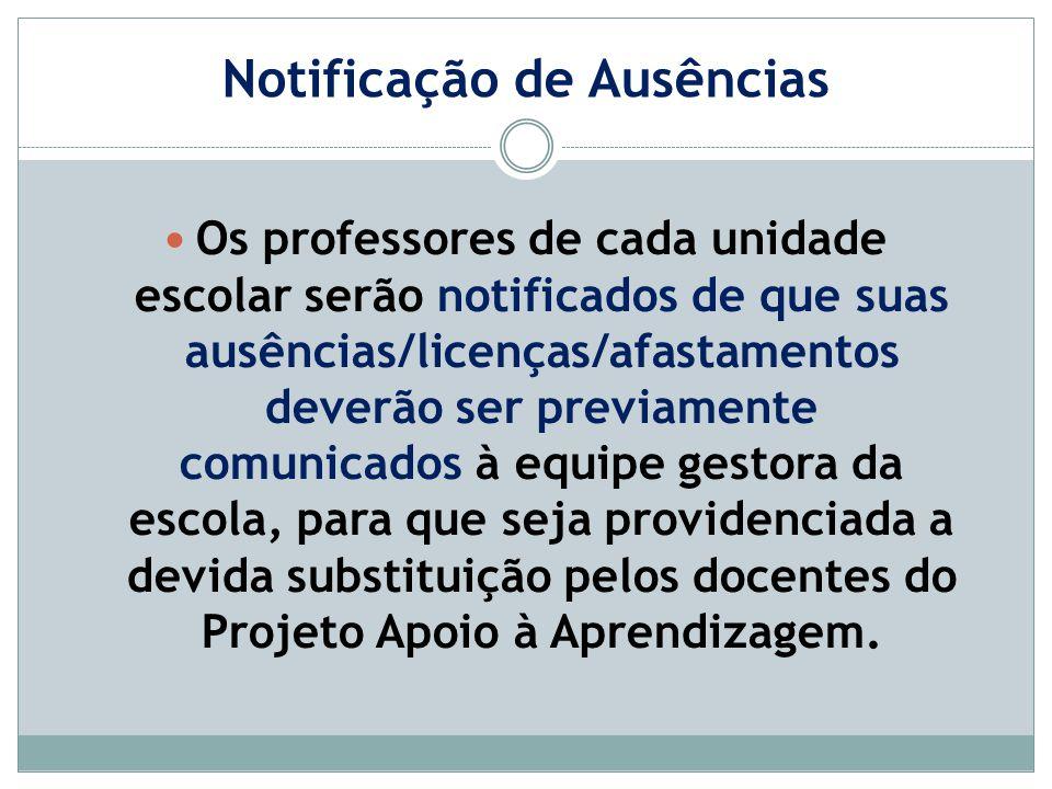 Notificação de Ausências Os professores de cada unidade escolar serão notificados de que suas ausências/licenças/afastamentos deverão ser previamente