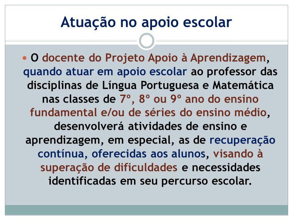 Atuação no apoio escolar O docente do Projeto Apoio à Aprendizagem, quando atuar em apoio escolar ao professor das disciplinas de Língua Portuguesa e