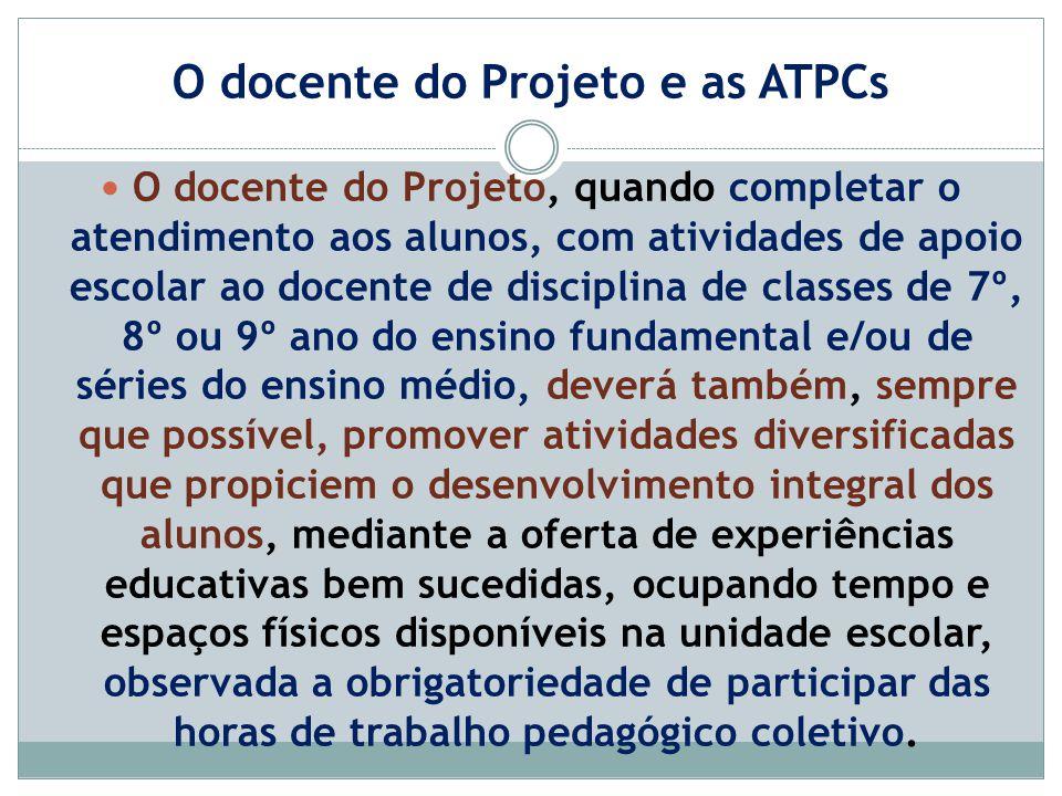 O docente do Projeto e as ATPCs O docente do Projeto, quando completar o atendimento aos alunos, com atividades de apoio escolar ao docente de discipl