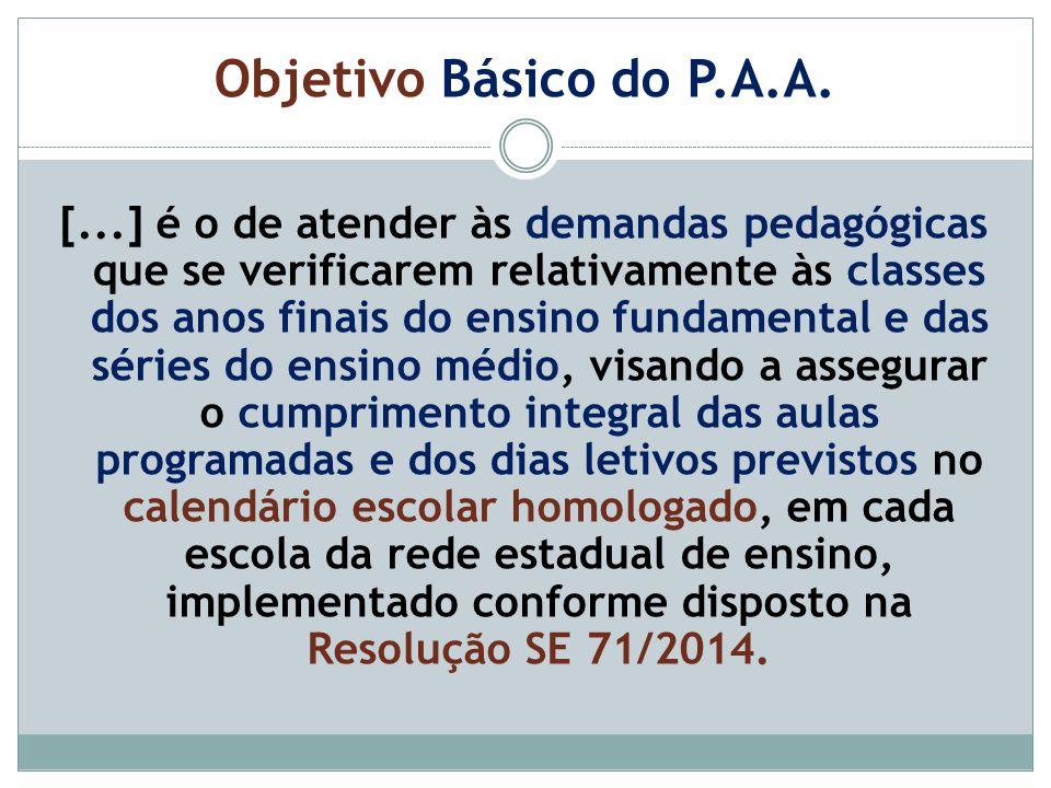Objetivo Básico do P.A.A. [...] é o de atender às demandas pedagógicas que se verificarem relativamente às classes dos anos finais do ensino fundament