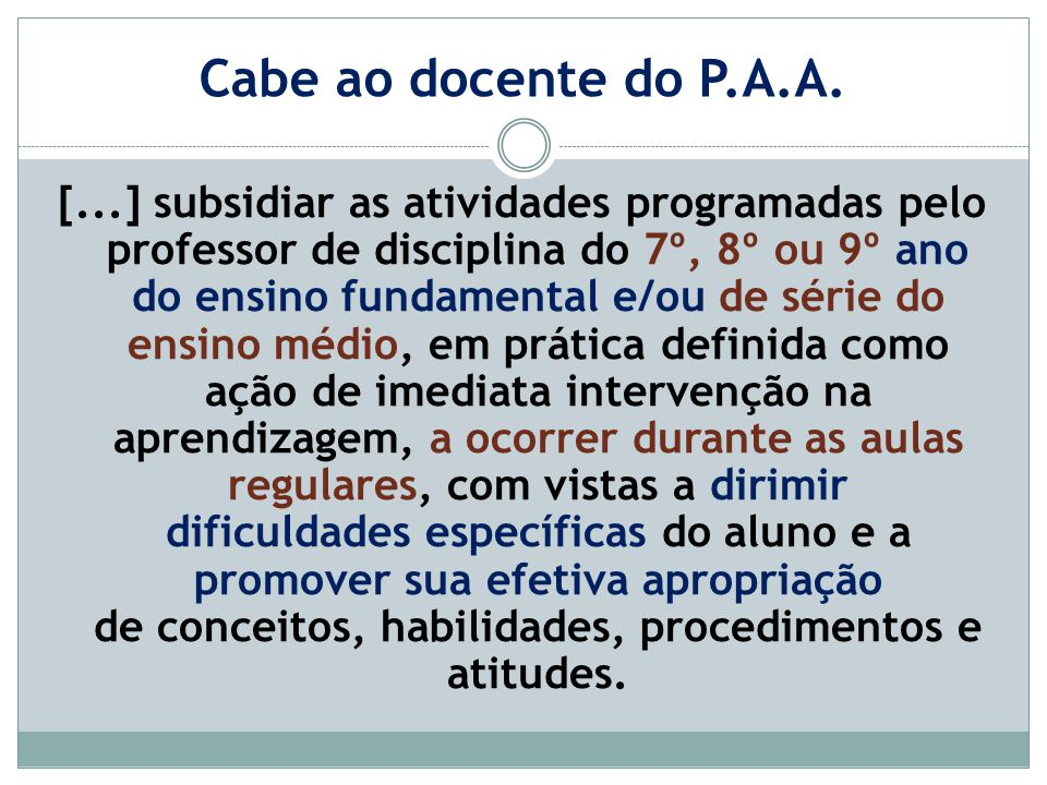 Cabe ao docente do P.A.A. [...] subsidiar as atividades programadas pelo professor de disciplina do 7º, 8º ou 9º ano do ensino fundamental e/ou de sér