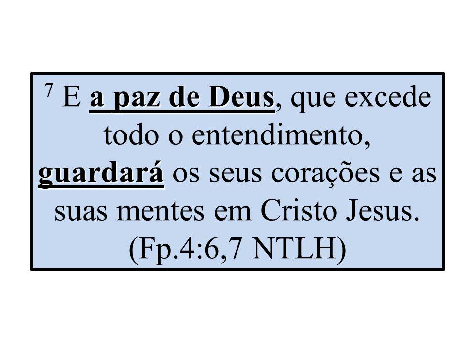 a paz de Deus guardará 7 E a paz de Deus, que excede todo o entendimento, guardará os seus corações e as suas mentes em Cristo Jesus. (Fp.4:6,7 NTLH)