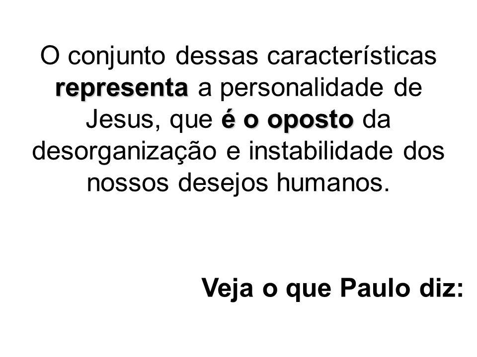 representa é o oposto O conjunto dessas características representa a personalidade de Jesus, que é o oposto da desorganização e instabilidade dos noss