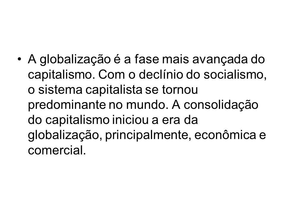 A globalização é a fase mais avançada do capitalismo.