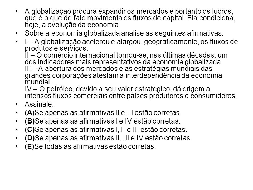 A globalização procura expandir os mercados e portanto os lucros, que é o que de fato movimenta os fluxos de capital.