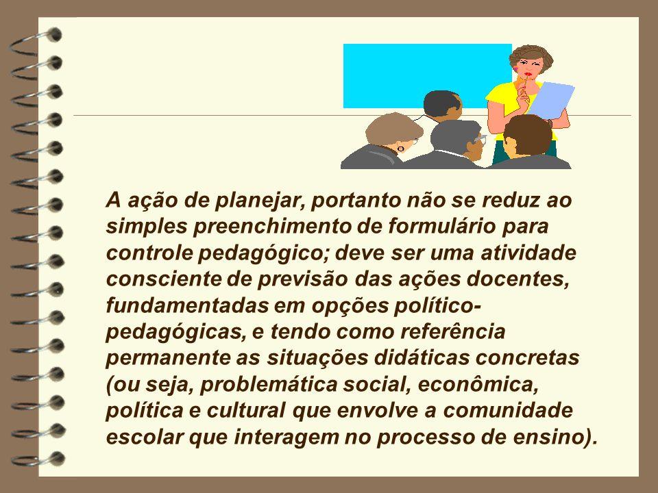 O significado dessas relações na escola: os elementos do planejamento escolar – objetivos, conteúdos, métodos – estão recheados de implicações sociais, inclusive com significado político.