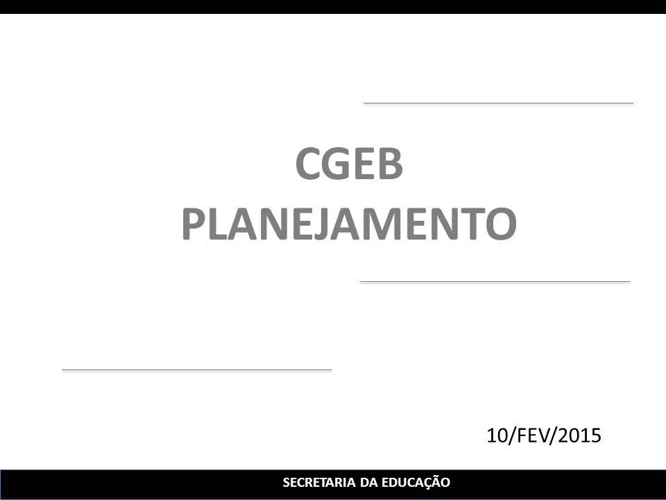 SECRETARIA DA EDUCAÇÃO 10/FEV/2015 CGEB PLANEJAMENTO