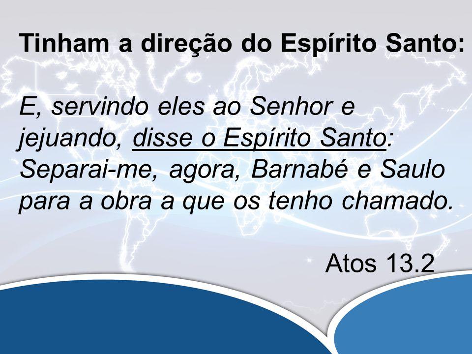 Deram seu melhor para missões: E, servindo eles ao Senhor e jejuando, disse o Espírito Santo: Separai-me, agora, Barnabé e Saulo para a obra a que os tenho chamado.