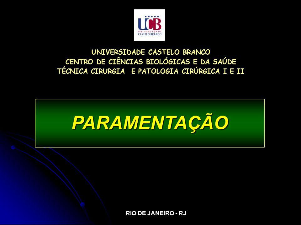 PARAMENTAÇÃO UNIVERSIDADE CASTELO BRANCO CENTRO DE CIÊNCIAS BIOLÓGICAS E DA SAÚDE TÉCNICA CIRURGIA E PATOLOGIA CIRÚRGICA I E II RIO DE JANEIRO - RJ