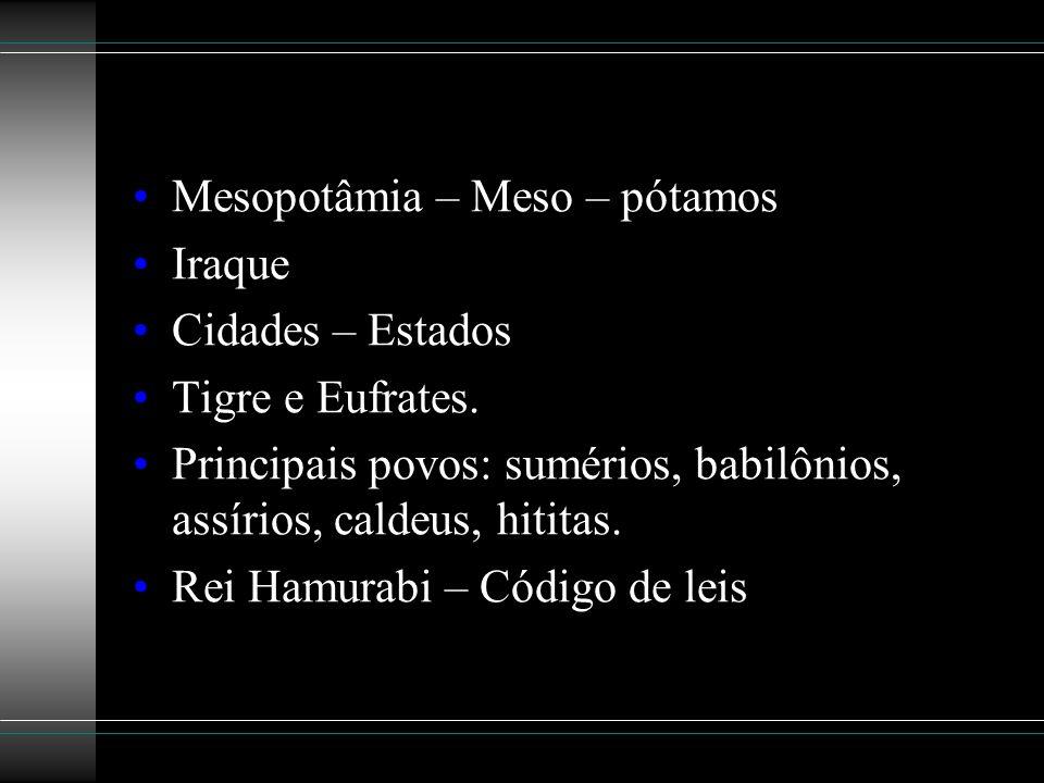 Mesopotâmia – Meso – pótamos Iraque Cidades – Estados Tigre e Eufrates. Principais povos: sumérios, babilônios, assírios, caldeus, hititas. Rei Hamura