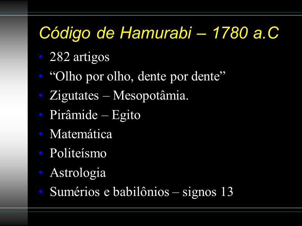 """Código de Hamurabi – 1780 a.C 282 artigos """"Olho por olho, dente por dente"""" Zigutates – Mesopotâmia. Pirâmide – Egito Matemática Politeísmo Astrologia"""