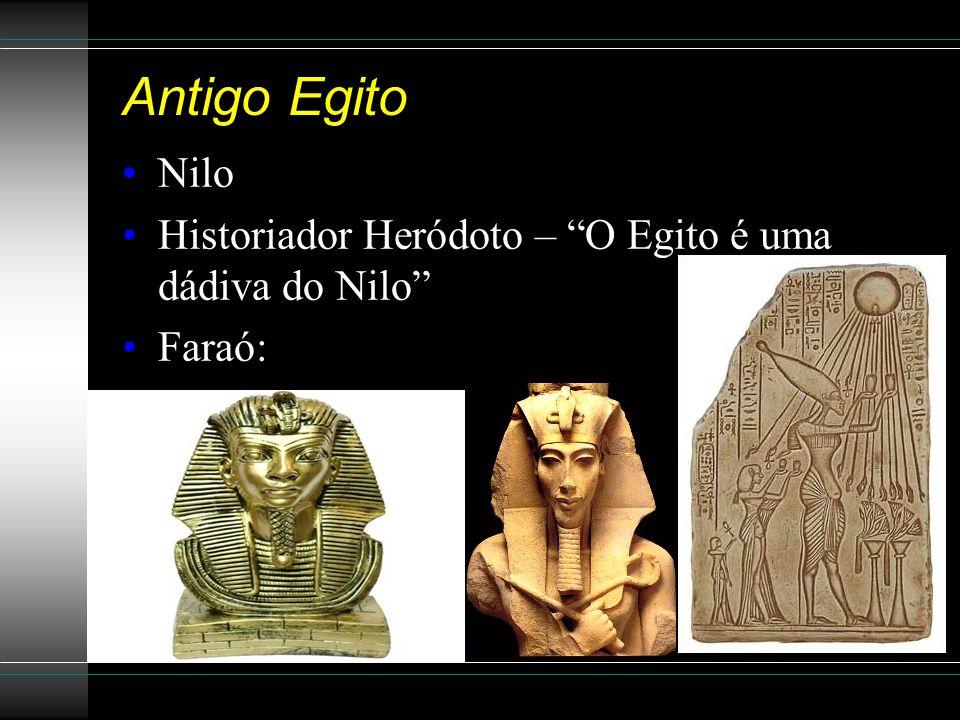 """Antigo Egito Nilo Historiador Heródoto – """"O Egito é uma dádiva do Nilo"""" Faraó:"""