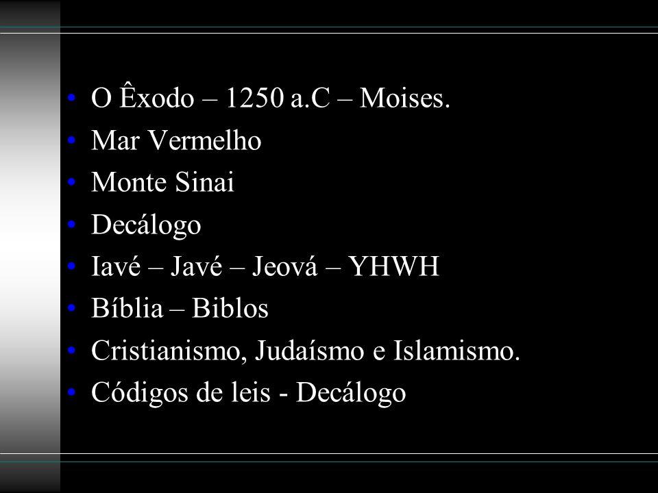 O Êxodo – 1250 a.C – Moises. Mar Vermelho Monte Sinai Decálogo Iavé – Javé – Jeová – YHWH Bíblia – Biblos Cristianismo, Judaísmo e Islamismo. Códigos
