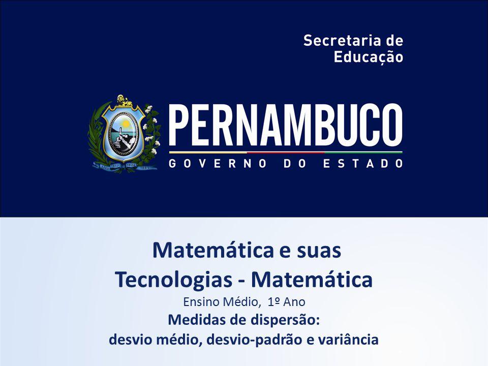 Matemática e suas Tecnologias - Matemática Ensino Médio, 1º Ano Medidas de dispersão: desvio médio, desvio-padrão e variância