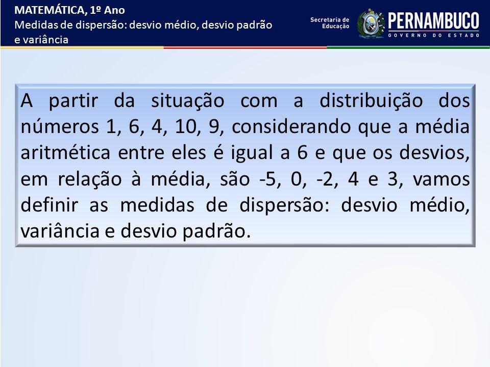A partir da situação com a distribuição dos números 1, 6, 4, 10, 9, considerando que a média aritmética entre eles é igual a 6 e que os desvios, em re