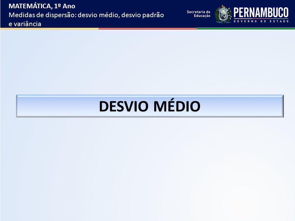 DESVIO MÉDIO MATEMÁTICA, 1º Ano Medidas de dispersão: desvio médio, desvio padrão e variância