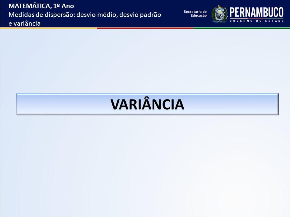 VARIÂNCIA MATEMÁTICA, 1º Ano Medidas de dispersão: desvio médio, desvio padrão e variância