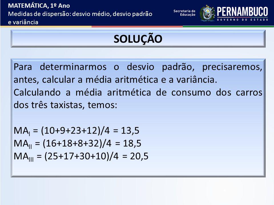 SOLUÇÃO Para determinarmos o desvio padrão, precisaremos, antes, calcular a média aritmética e a variância. Calculando a média aritmética de consumo d