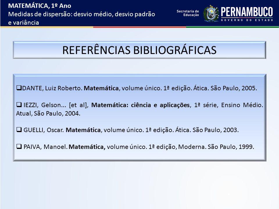 REFERÊNCIAS BIBLIOGRÁFICAS  DANTE, Luiz Roberto. Matemática, volume único. 1ª edição. Ática. São Paulo, 2005.  IEZZI, Gelson... [et al], Matemática: