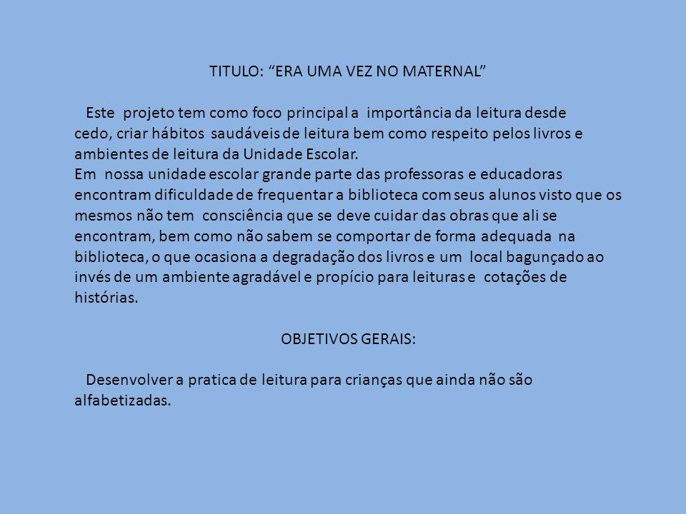 """TITULO: """"ERA UMA VEZ NO MATERNAL"""" Este projeto tem como foco principal a importância da leitura desde cedo, criar hábitos saudáveis de leitura bem com"""