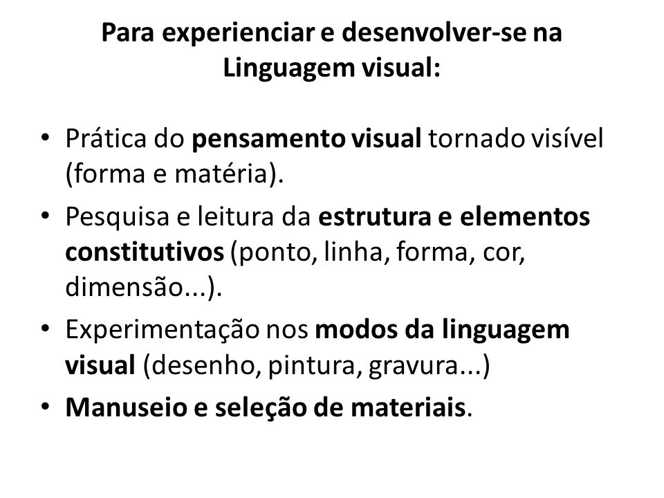 Prática do pensamento visual tornado visível (forma e matéria). Pesquisa e leitura da estrutura e elementos constitutivos (ponto, linha, forma, cor, d