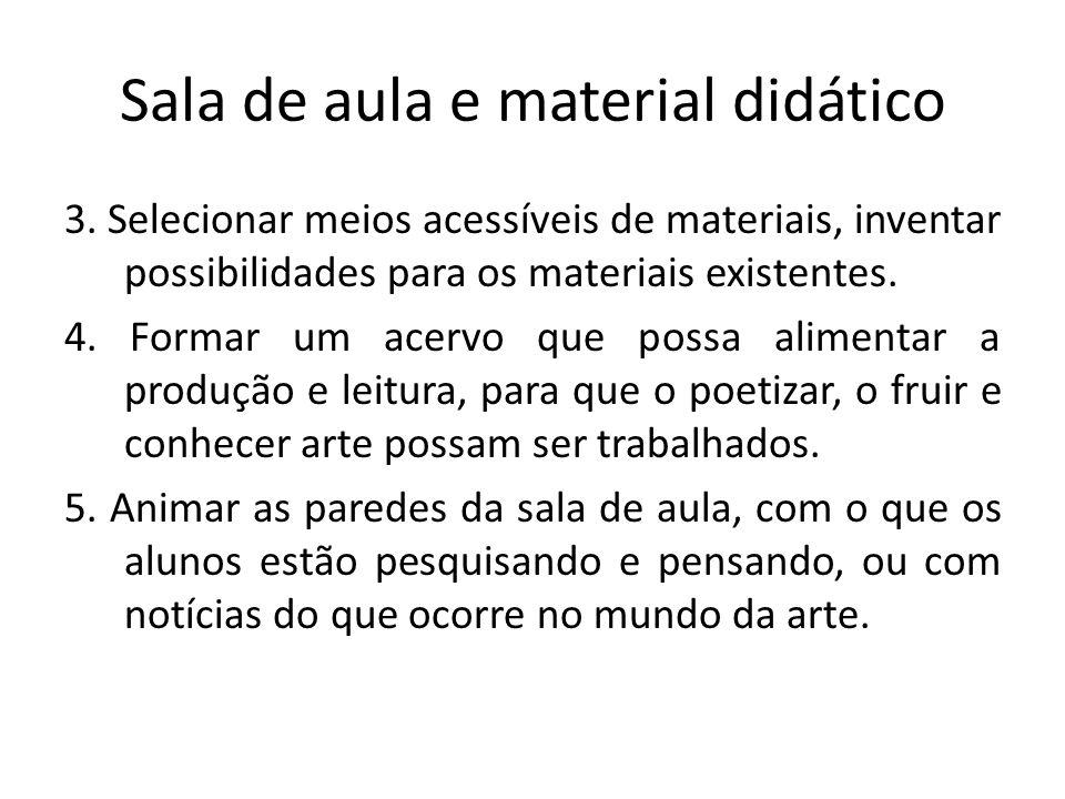 Sala de aula e material didático 3. Selecionar meios acessíveis de materiais, inventar possibilidades para os materiais existentes. 4. Formar um acerv