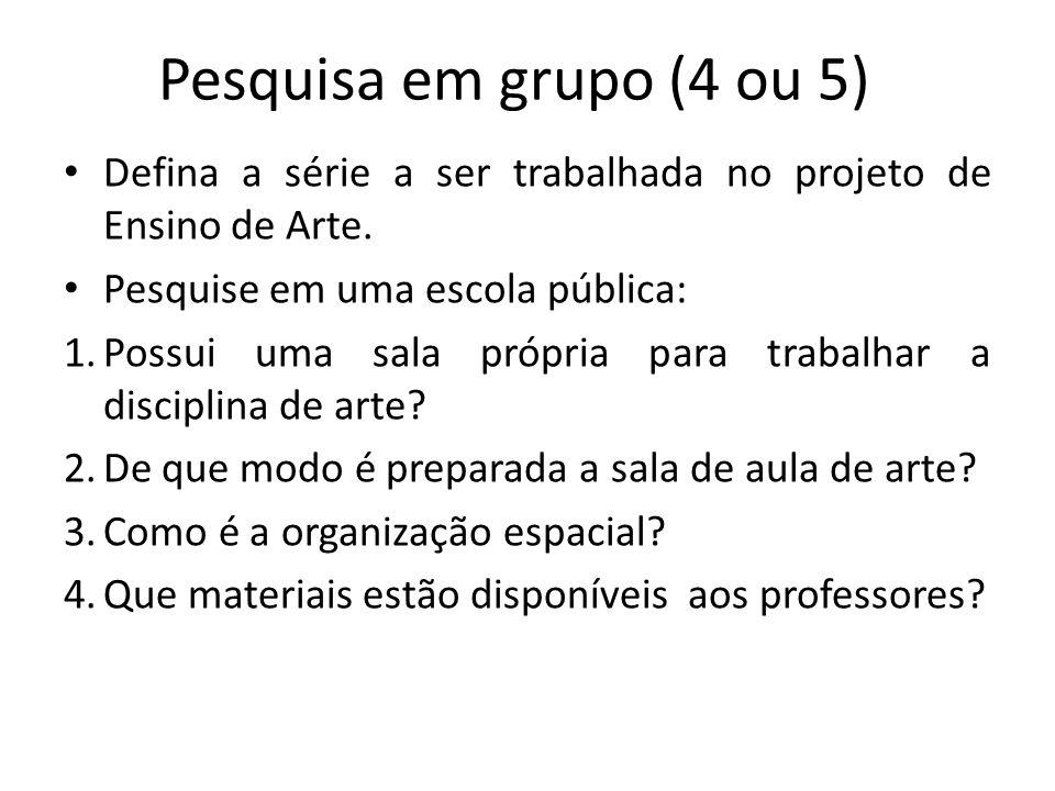 Pesquisa em grupo (4 ou 5) Defina a série a ser trabalhada no projeto de Ensino de Arte. Pesquise em uma escola pública: 1.Possui uma sala própria par