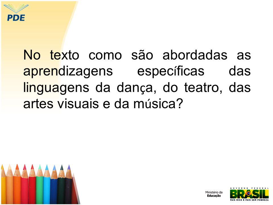 No texto como são abordadas as aprendizagens espec í ficas das linguagens da dan ç a, do teatro, das artes visuais e da m ú sica?