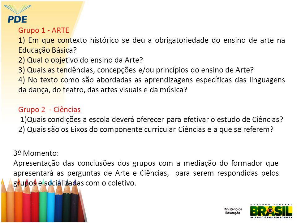 Grupo 1 - ARTE 1) Em que contexto histórico se deu a obrigatoriedade do ensino de arte na Educação Básica? 2) Qual o objetivo do ensino da Arte? 3) Qu