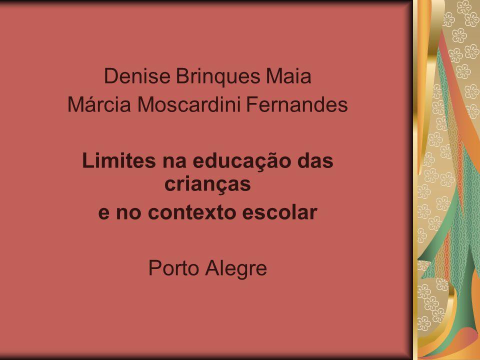 Denise Brinques Maia Márcia Moscardini Fernandes Limites na educação das crianças e no contexto escolar Porto Alegre