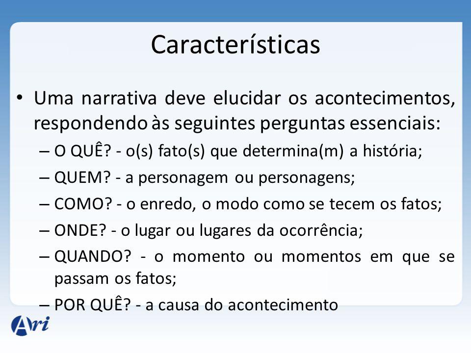 Características Uma narrativa deve elucidar os acontecimentos, respondendo às seguintes perguntas essenciais: – O QUÊ.