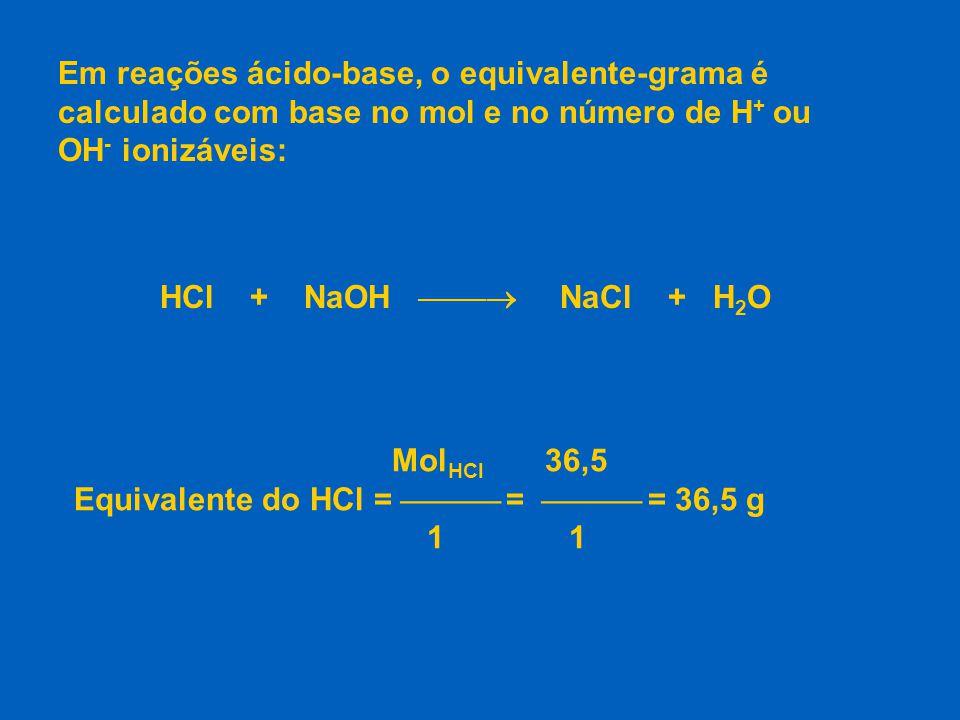 H 2 SO 4 + 2 NaOH  Na 2 SO 4 + 2 H 2 O Mol H 2 SO 4 98 Equivalente do H 2 SO 4 =  =  = 49 g 2 2