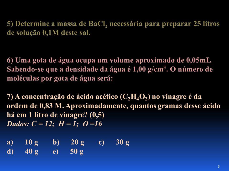 5) Determine a massa de BaCl 2 necessária para preparar 25 litros de solução 0,1M deste sal.
