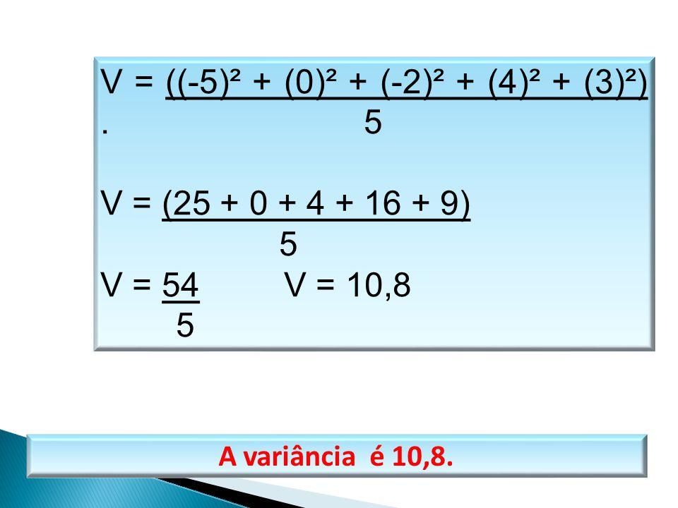 V = ((-5)² + (0)² + (-2)² + (4)² + (3)²). 5 V = (25 + 0 + 4 + 16 + 9) 5 V = 54 V = 10,8 5 A variância é 10,8. MATEMÁTICA, 1º Ano Medidas de dispersão: