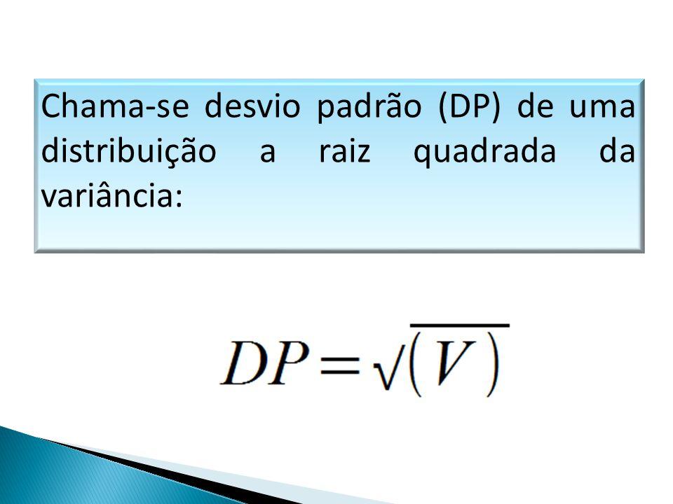 Chama-se desvio padrão (DP) de uma distribuição a raiz quadrada da variância: MATEMÁTICA, 1º Ano Medidas de dispersão: desvio médio, desvio padrão e v