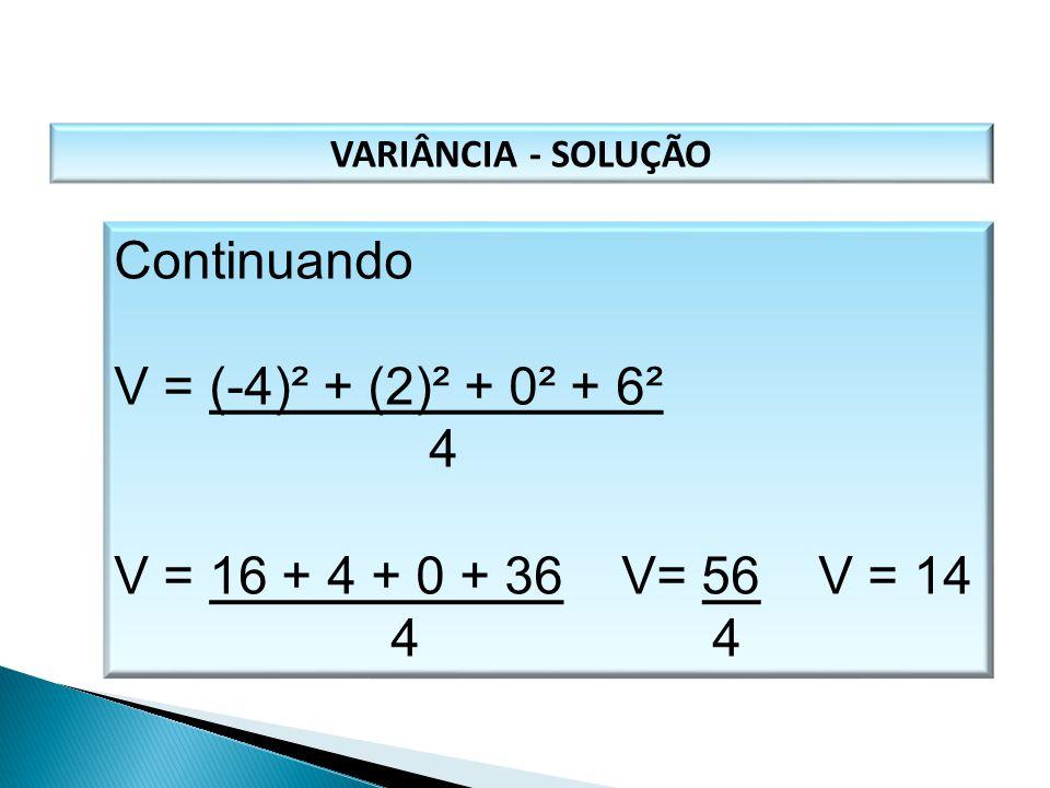 VARIÂNCIA - SOLUÇÃO Continuando V = (-4)² + (2)² + 0² + 6² 4 V = 16 + 4 + 0 + 36 V= 56 V = 14 4 4 MATEMÁTICA, 1º Ano Medidas de dispersão: desvio médi