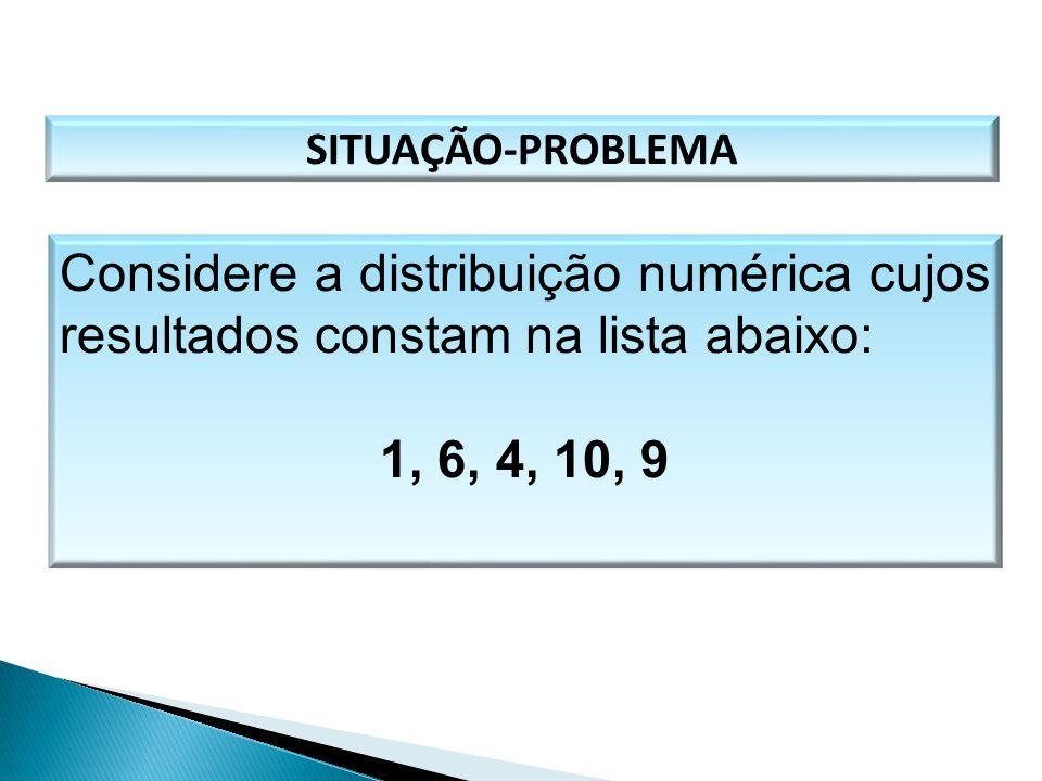 Considere a distribuição numérica cujos resultados constam na lista abaixo: 1, 6, 4, 10, 9 SITUAÇÃO-PROBLEMA MATEMÁTICA, 1º Ano Medidas de dispersão: