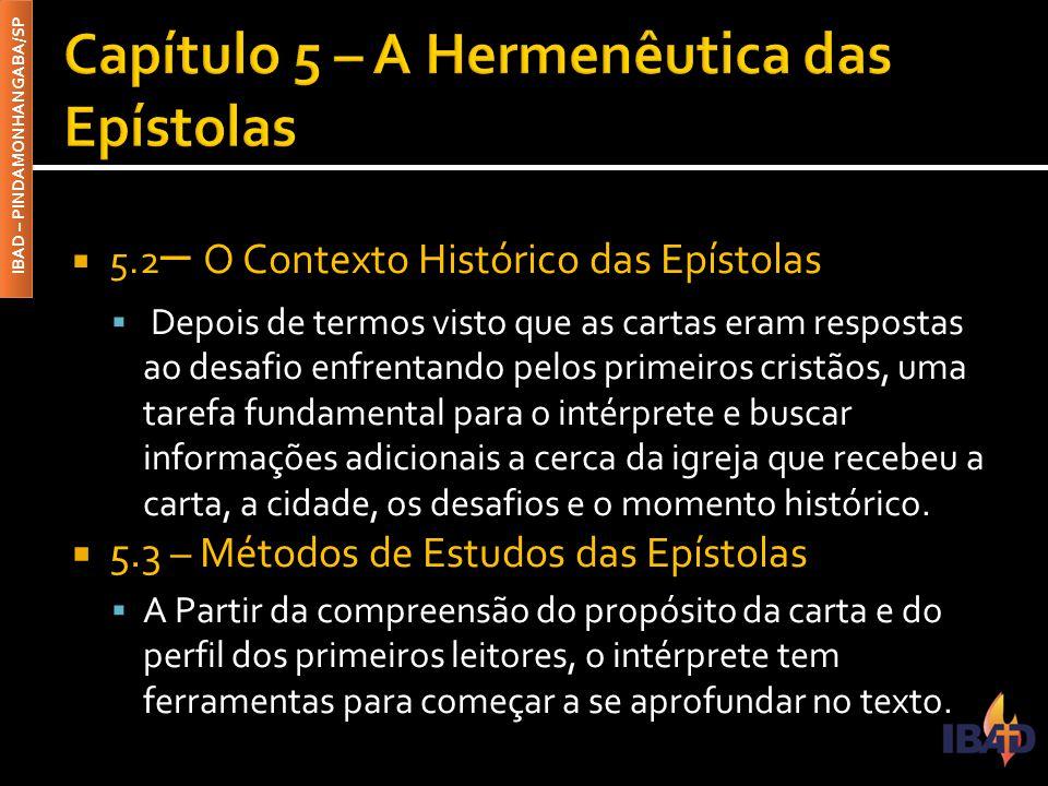 IBAD – PINDAMONHANGABA/SP  5.2 – O Contexto Histórico das Epístolas  Depois de termos visto que as cartas eram respostas ao desafio enfrentando pelo