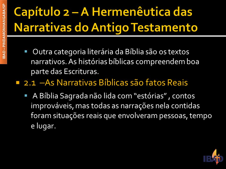 IBAD – PINDAMONHANGABA/SP  Outra categoria literária da Bíblia são os textos narrativos. As histórias bíblicas compreendem boa parte das Escrituras.